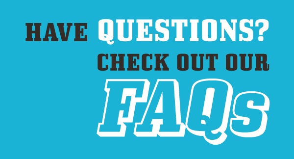 Have Questions? Check Out Our FAQs