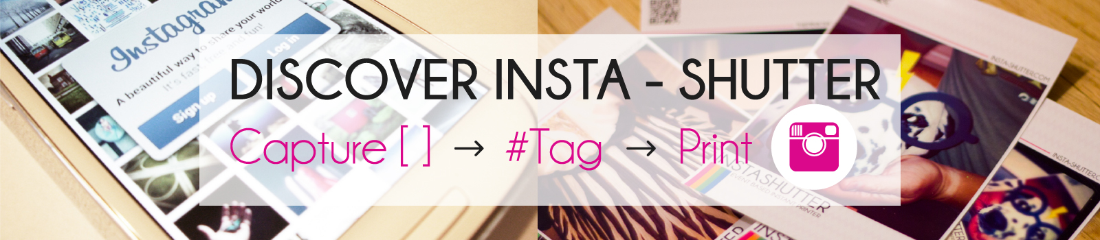 Discover Insta Shutter - Capture, Tag and Print